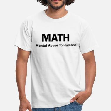 Abusive MATH Mental Abuse To Humans - Men's T-Shirt