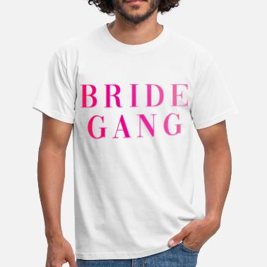 Bride Gang BRIDE GANG - Men's T-Shirt