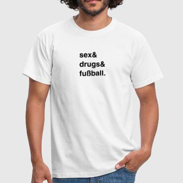 Sex, Drugs and Fussball - Männer T-Shirt