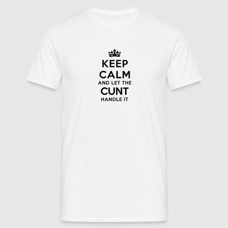 keep calm let the cunt handle it - Men's T-Shirt