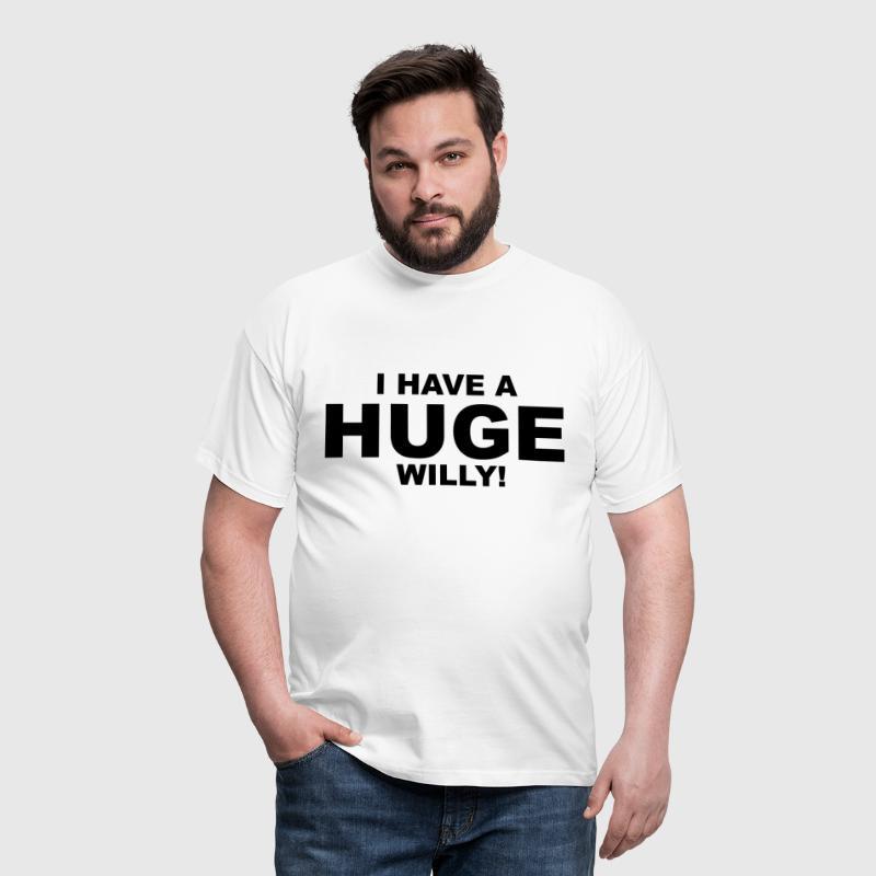I Have A Huge Willy - Men's T-Shirt