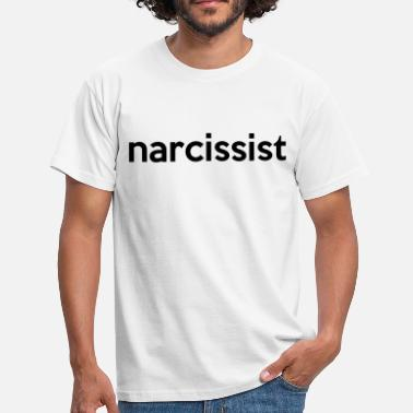Narcissistic narcissist - Men's T-Shirt