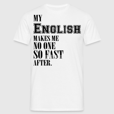 My english makes me no one so fast after - Männer T-Shirt