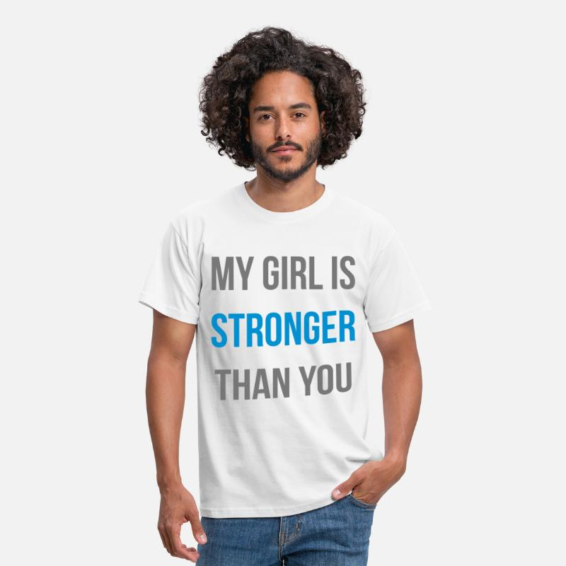 My Girl Is Stronger T-Shirts - my girl is stronger than you - Mannen T-shirt wit
