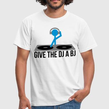 Give the DJ a BJ - Men's T-Shirt