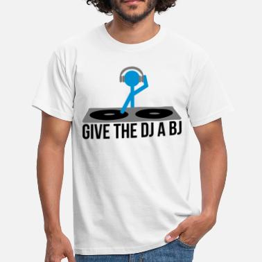 Funny Dj Give the DJ a BJ - Men's T-Shirt