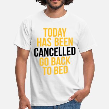 Bed today has been cancelled - Men's T-Shirt