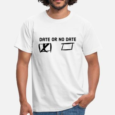 Dating Date or no date - Men's T-Shirt
