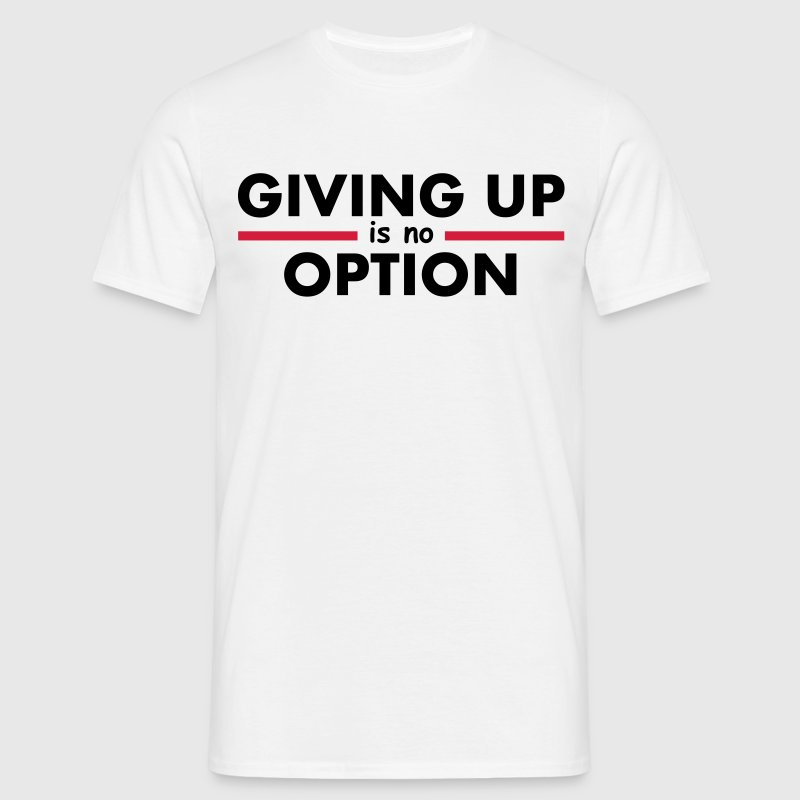 Giving Up is no Option - Herre-T-shirt