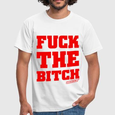 Fuck the Bitch - Amokstar ™ - Männer T-Shirt