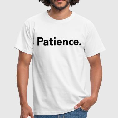 Patience Patience. - Men's T-Shirt