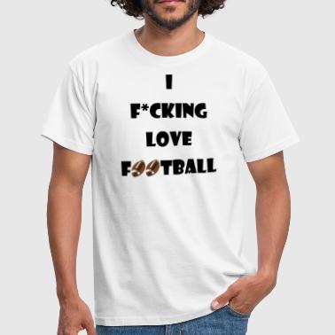 I fcking love Football - Männer T-Shirt