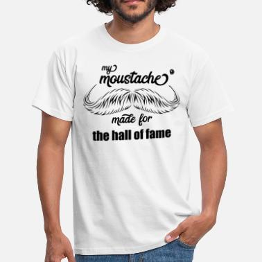Hall Of Fame my moustache made for the hall of fame - Männer T-Shirt