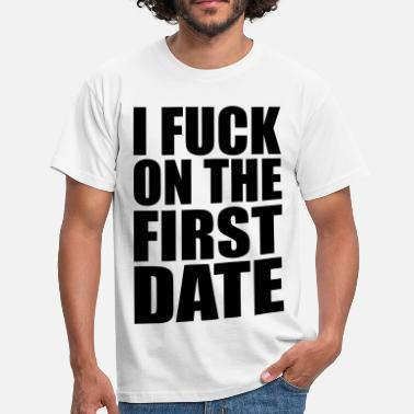 Fuck I Fuck on the First Date - Camiseta hombre