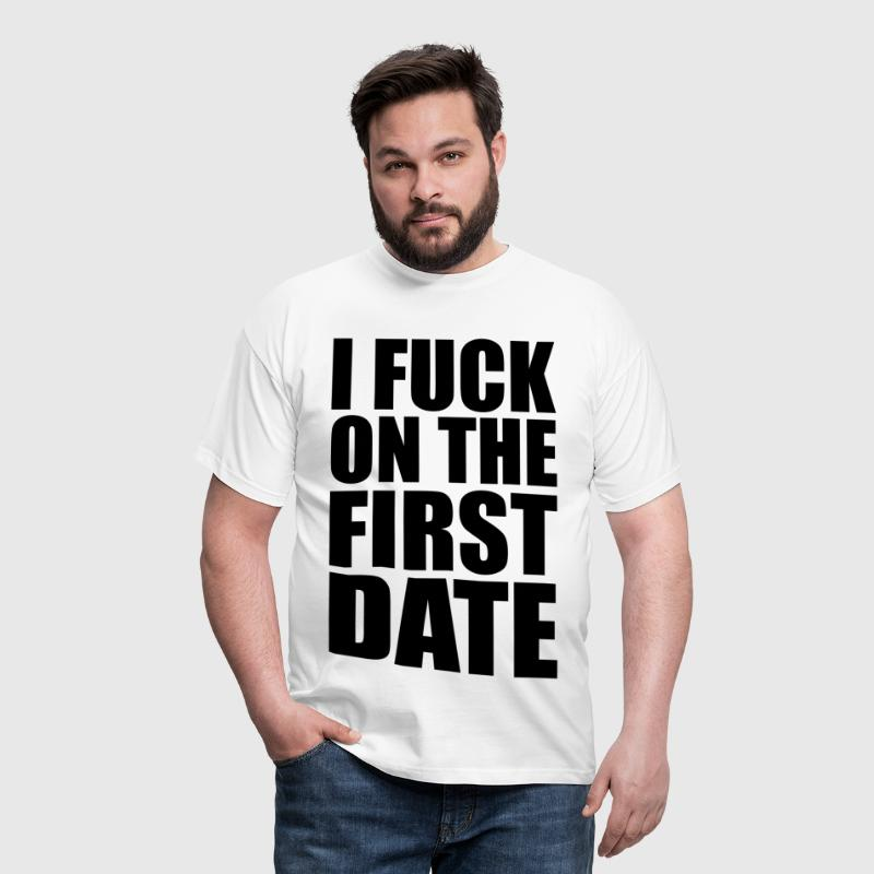 I Fuck on the First Date - T-shirt Homme