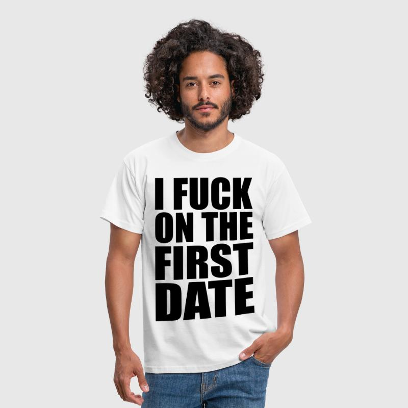 I Fuck on the First Date - Men's T-Shirt