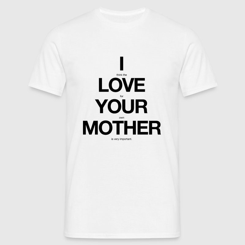 I love your mother - Herre-T-shirt