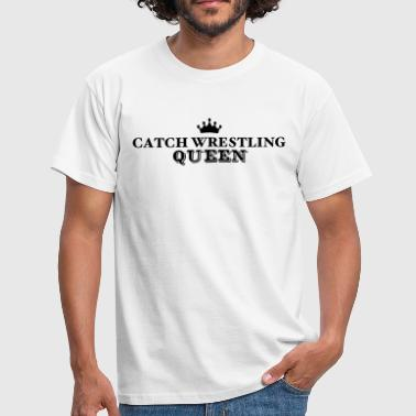 catch wrestling queen - Men's T-Shirt
