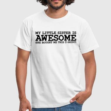 Sisters my little sister is awesome - Men's T-Shirt