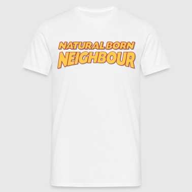 Natural born neighbour 3col - Men's T-Shirt