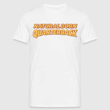 Natural born quarterback 3col - Men's T-Shirt