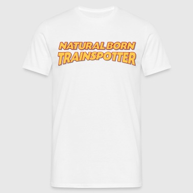 Natural born trainspotter 3col - Men's T-Shirt
