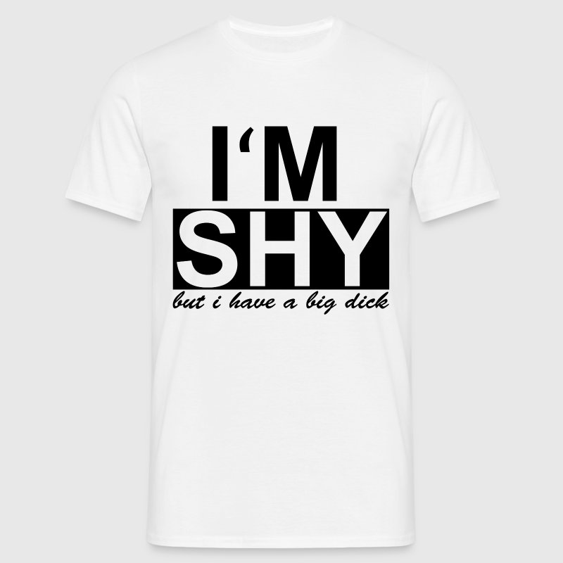 I'm shy - but i have a big dick - Mannen T-shirt
