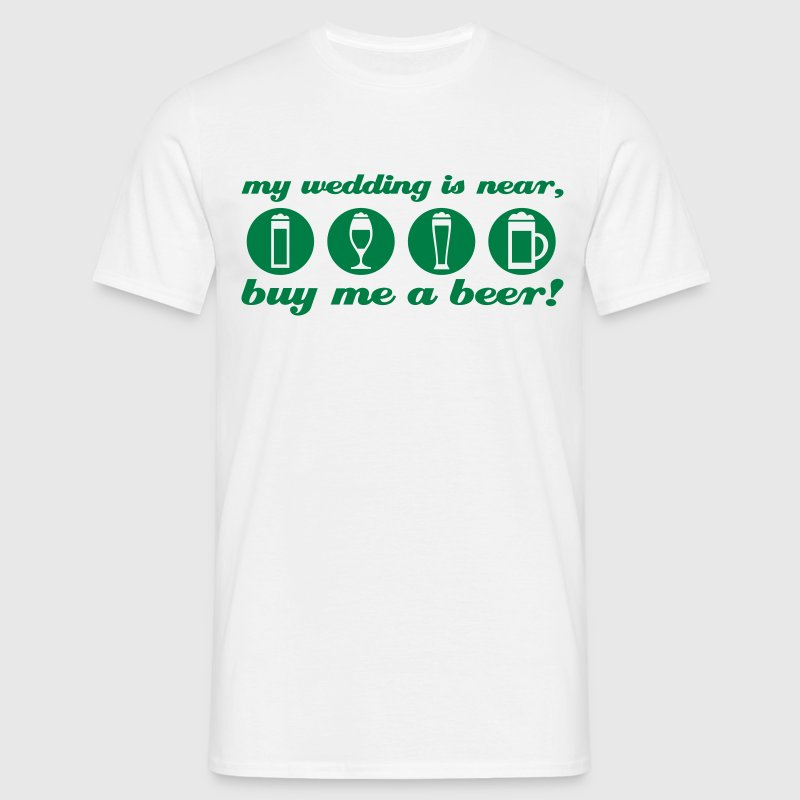 my wedding is near, buy me a beer stag night - Men's T-Shirt