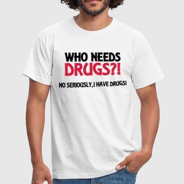 Seriously Who needs drugs?! - Camiseta hombre