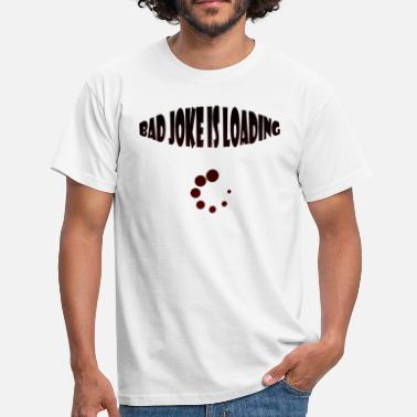 Bad Joke Design Loading bad joke - Männer T-Shirt