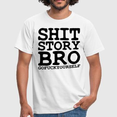 Go Fuck Yourself shit story bro go fuck yourself - Men's T-Shirt