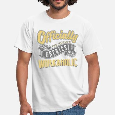 Workaholic Officially greatest workaholic worlds - Men's T-Shirt