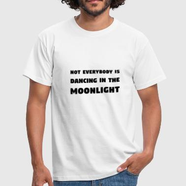 Not everybody is dancing in the moonlight - Men's T-Shirt