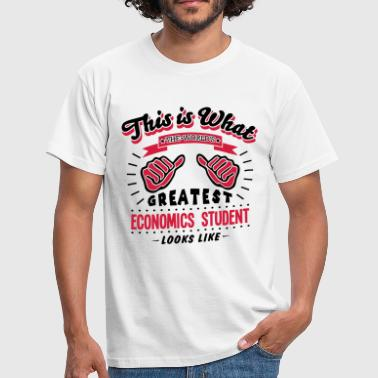 economics student worlds greatest looks  - Men's T-Shirt