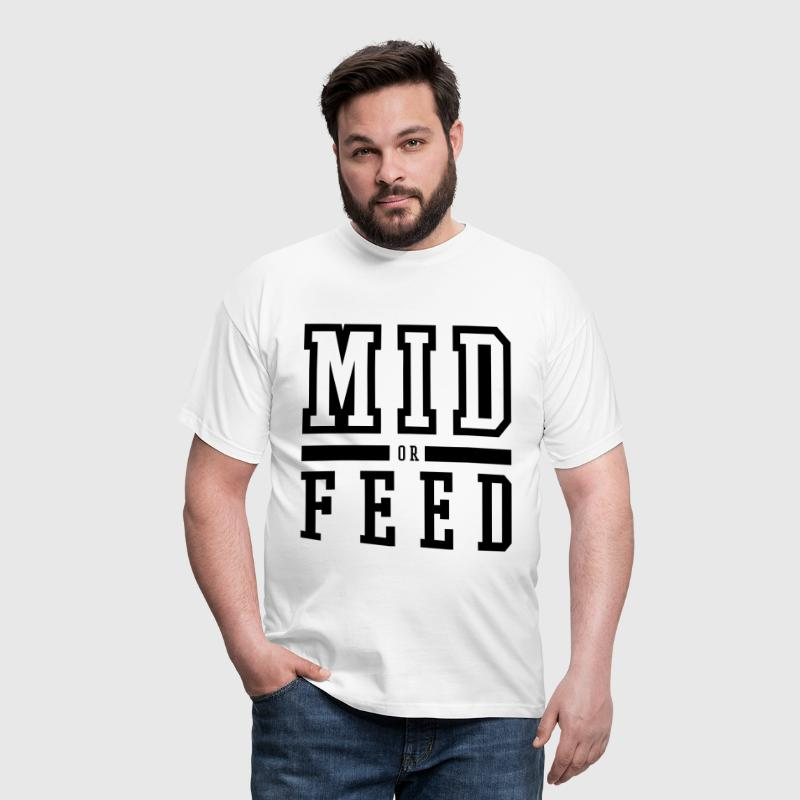 MID OR FEED - Männer T-Shirt