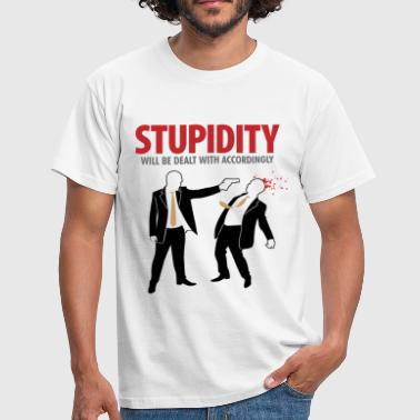 Stupidity is handled consistently. - Men's T-Shirt