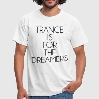 Trance Music Trance For The Dreamers  - Men's T-Shirt