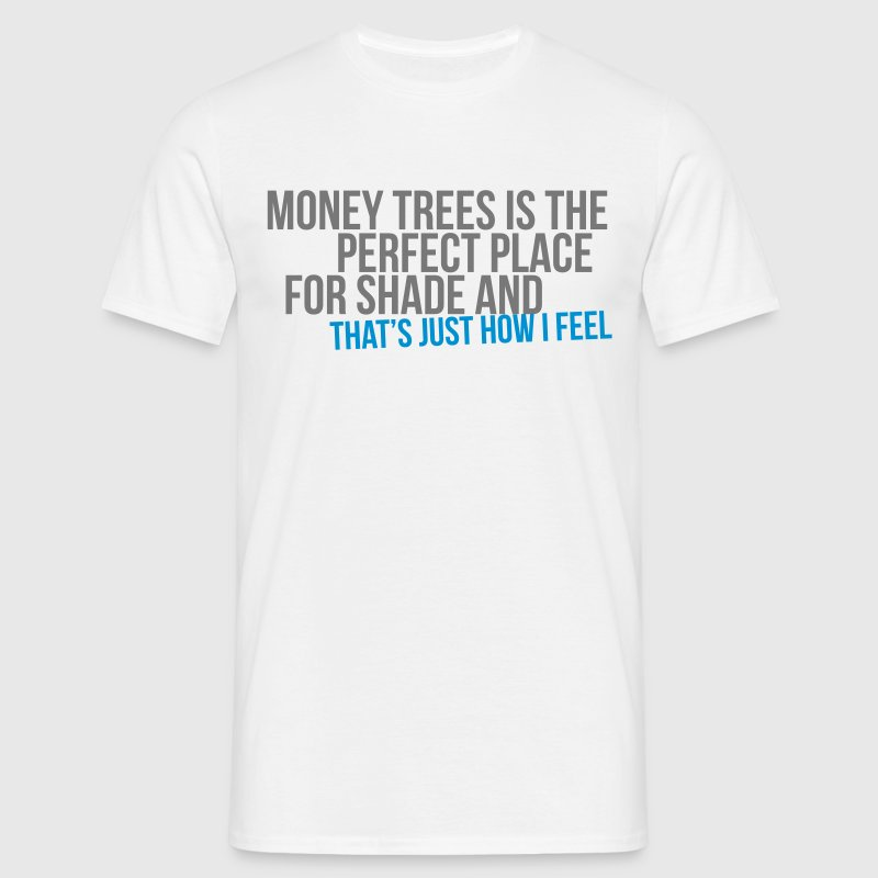 money trees is the perfect place for shade - Camiseta hombre