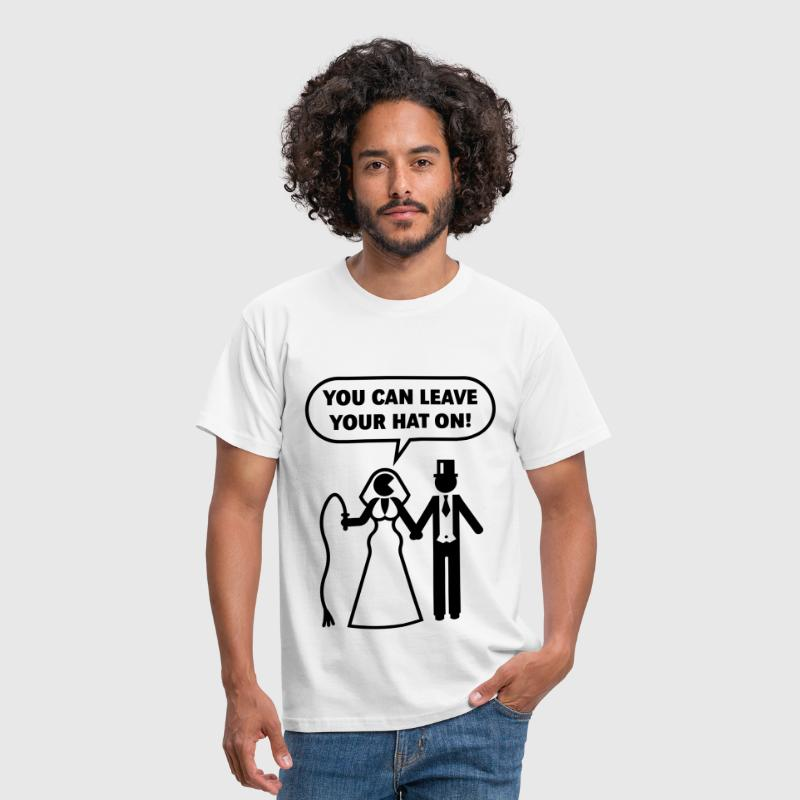You Can Leave Your Hat On! (Stag Hen Party) - Men's T-Shirt