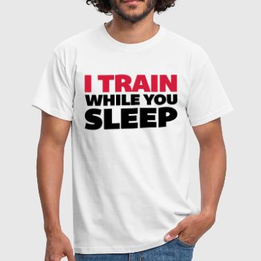 I Train While You Sleep - T-shirt herr