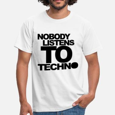 Nobody Quotes Nobody Listens To Techno Quote - Men's T-Shirt