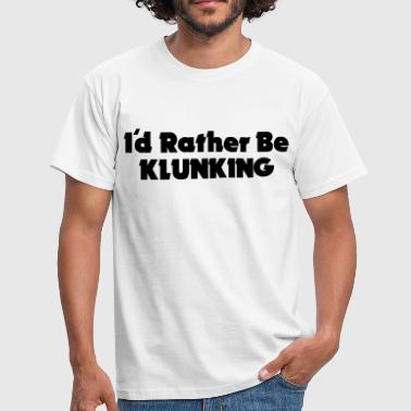 I'd Rather Be Klunking - Men's T-Shirt