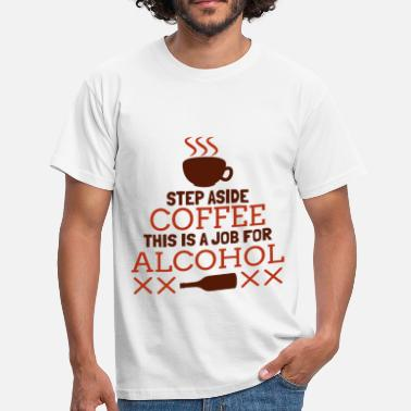 Drink Cocktails Step Aside Coffee This Is A Job For Alcohol Funny - Men's T-Shirt