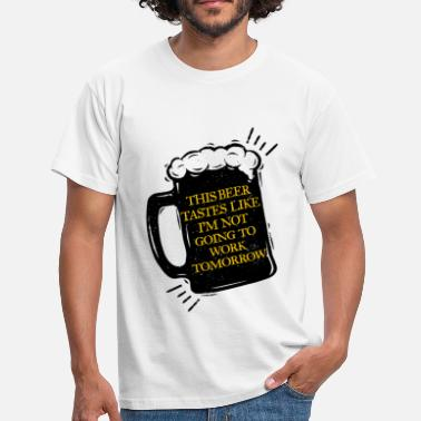 This Is What This Beer Tastes Like I'm Not Working Tomorrow - Men's T-Shirt