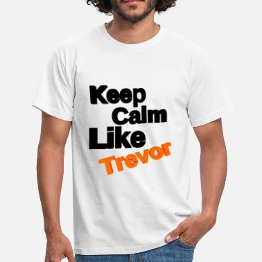 Theft Keep Calm Like Trevor - Männer T-Shirt