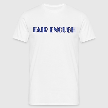 fair enough - Camiseta hombre