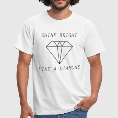 shine bright like a diamond - Men's T-Shirt