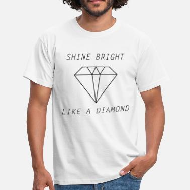 Shine Bright Like A Diamond shine bright like a diamond - Men's T-Shirt