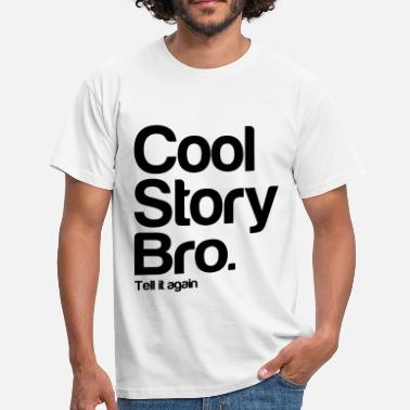 Cool Story Bro Tell It Again coolstorybro - T-shirt herr