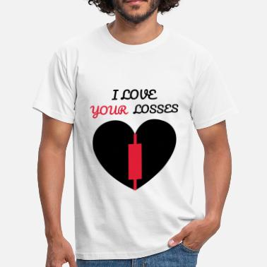 Your Loss I LOVE YOUR LOSSES Trading Stock Market Shirt - Men's T-Shirt